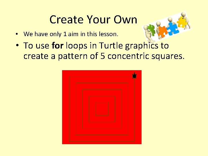 Create Your Own • We have only 1 aim in this lesson. • To