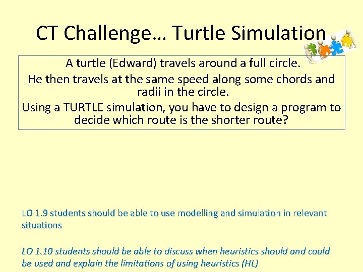 CT Challenge… Turtle Simulation A turtle (Edward) travels around a full circle. He then