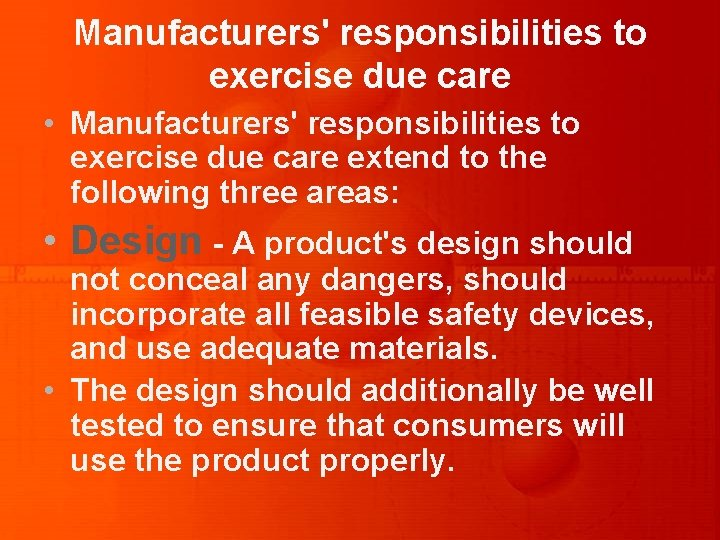 Manufacturers' responsibilities to exercise due care • Manufacturers' responsibilities to exercise due care extend
