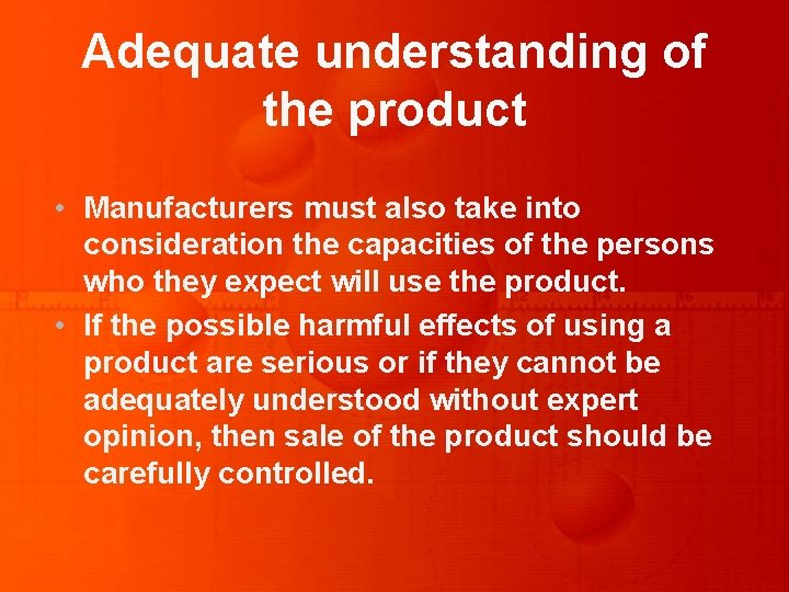 Adequate understanding of the product • Manufacturers must also take into consideration the capacities