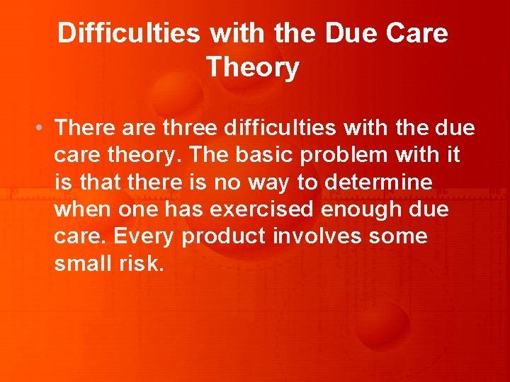 Difficulties with the Due Care Theory • There are three difficulties with the due