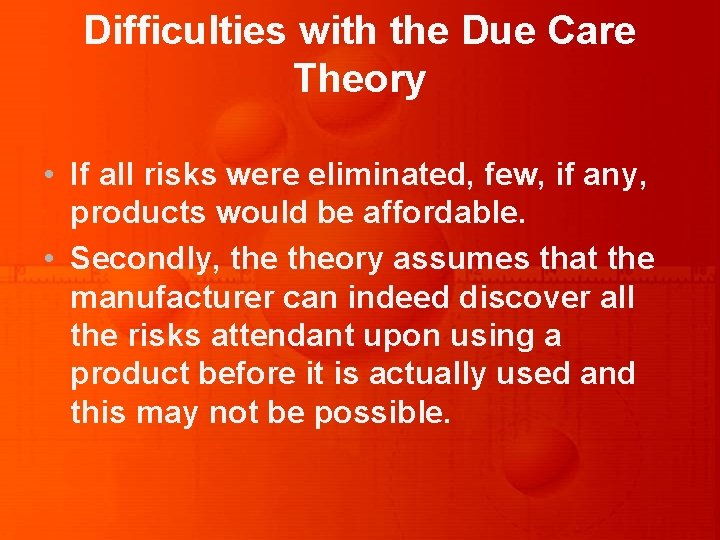 Difficulties with the Due Care Theory • If all risks were eliminated, few, if