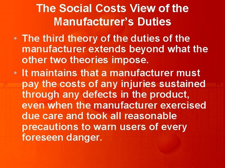 The Social Costs View of the Manufacturer's Duties • The third theory of the