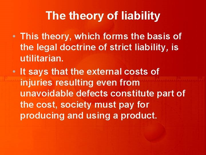 The theory of liability • This theory, which forms the basis of the legal