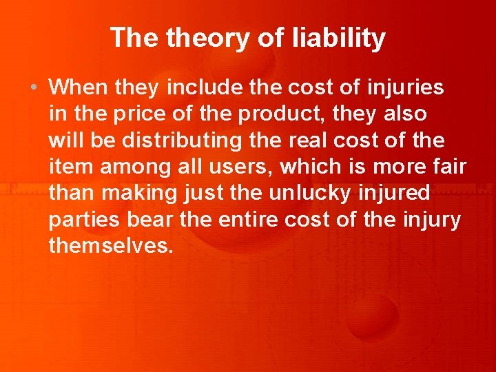 The theory of liability • When they include the cost of injuries in the
