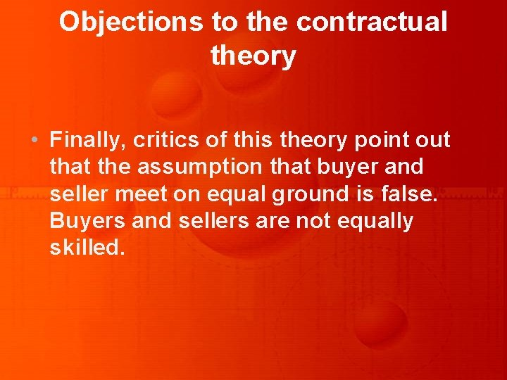 Objections to the contractual theory • Finally, critics of this theory point out that
