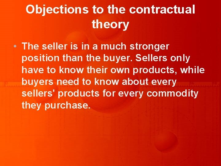 Objections to the contractual theory • The seller is in a much stronger position
