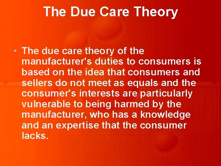 The Due Care Theory • The due care theory of the manufacturer's duties to