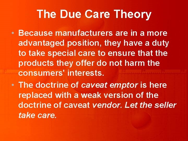 The Due Care Theory • Because manufacturers are in a more advantaged position, they