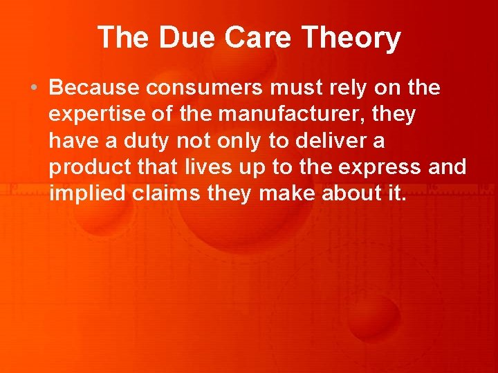 The Due Care Theory • Because consumers must rely on the expertise of the