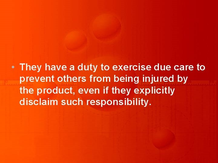 • They have a duty to exercise due care to prevent others from