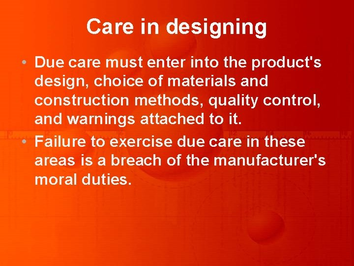 Care in designing • Due care must enter into the product's design, choice of