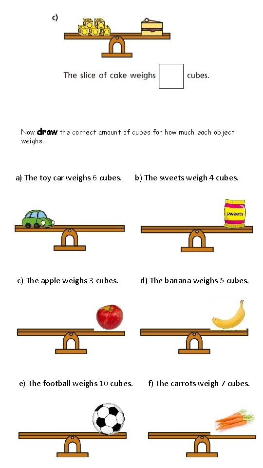 Now draw the correct amount of cubes for how much each object weighs. a)