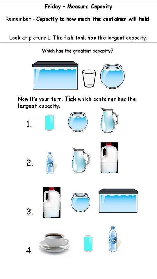 Friday – Measure Capacity Remember - Capacity is how much the container will hold.