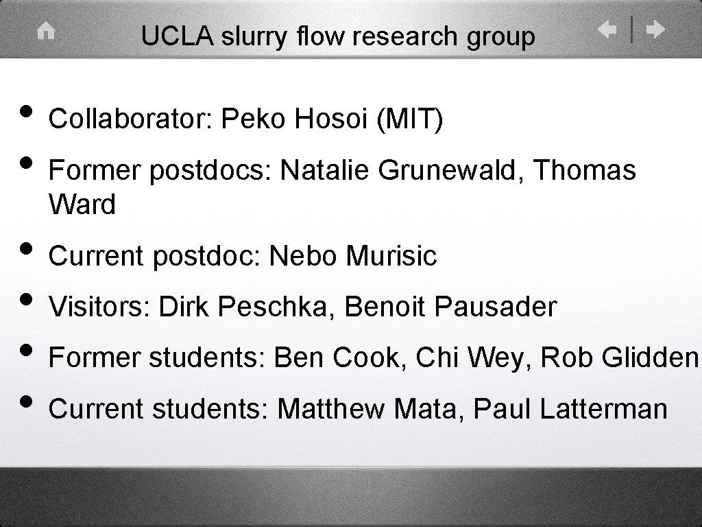 UCLA slurry flow research group • Collaborator: Peko Hosoi (MIT) • Former postdocs: Natalie