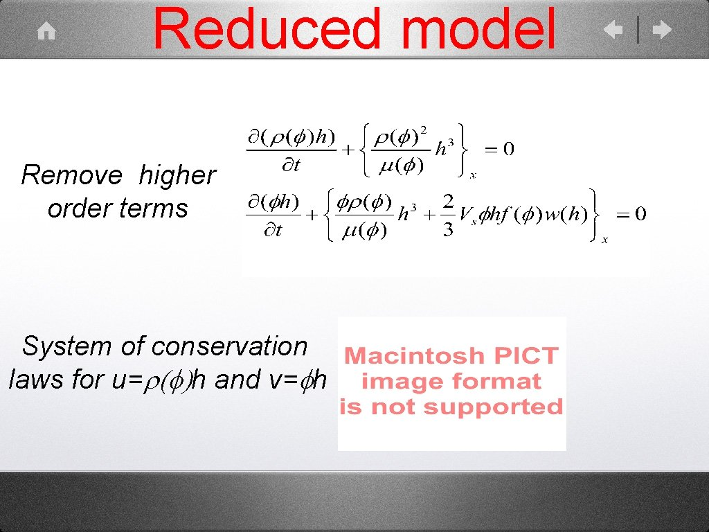 Reduced model Remove higher order terms System of conservation laws for u=r(f)h and v=fh