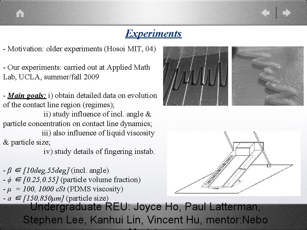 Experiments - Motivation: older experiments (Hosoi MIT, 04) - Our experiments: carried out at