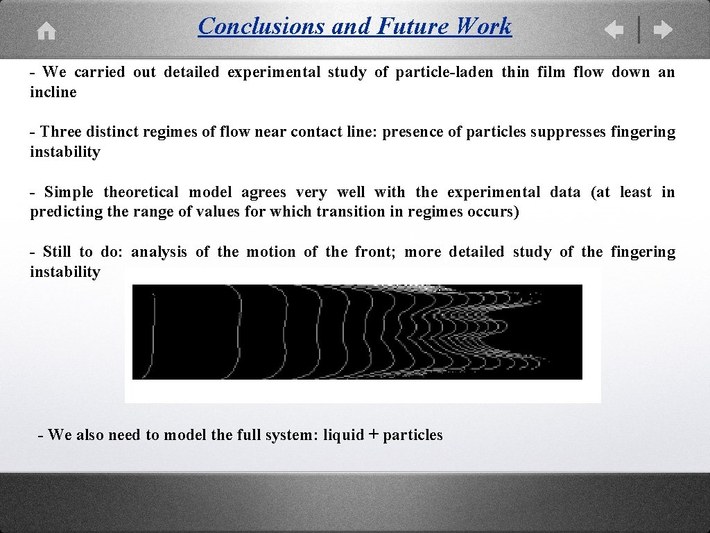 Conclusions and Future Work - We carried out detailed experimental study of particle-laden thin