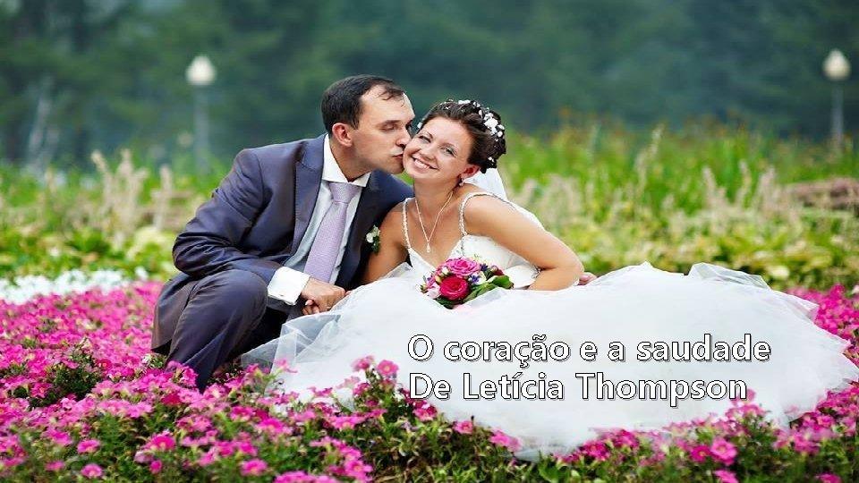 O coração e a saudade De Letícia Thompson