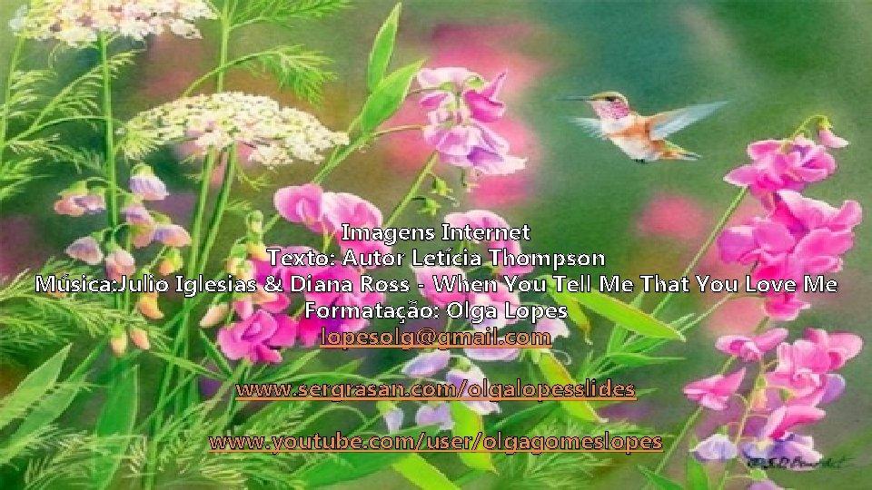 Imagens Internet Texto: Autor Letícia Thompson Música: Julio Iglesias & Diana Ross - When