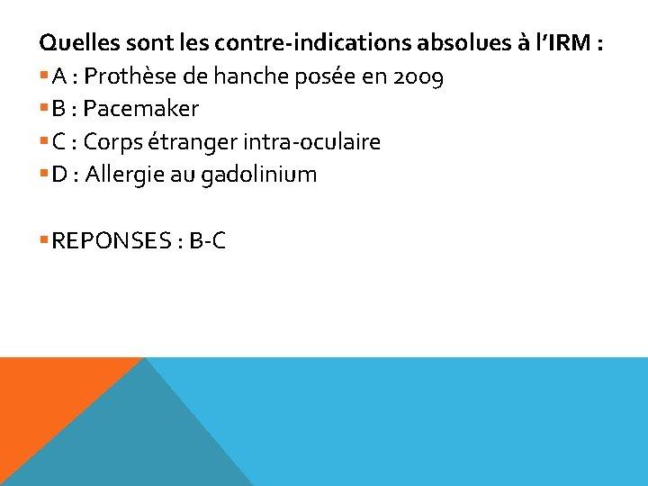 Quelles sont les contre-indications absolues à l'IRM : §A : Prothèse de hanche posée