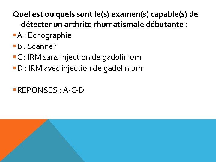 Quel est ou quels sont le(s) examen(s) capable(s) de détecter un arthrite rhumatismale débutante