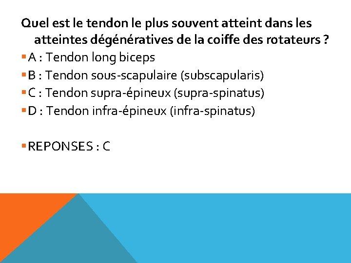 Quel est le tendon le plus souvent atteint dans les atteintes dégénératives de la