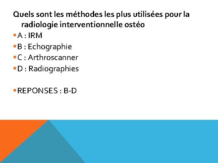 Quels sont les méthodes les plus utilisées pour la radiologie interventionnelle ostéo §A :
