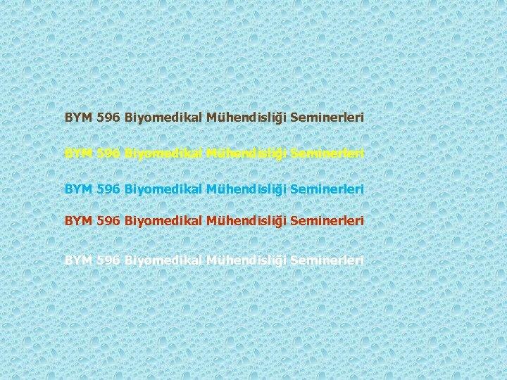 BYM 596 Biyomedikal Mühendisliği Seminerleri BYM 596 Biyomedikal Mühendisliği Seminerleri