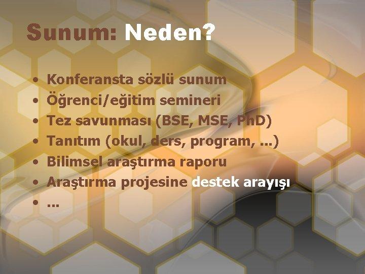 Sunum: Neden? • • Konferansta sözlü sunum Öğrenci/eğitim semineri Tez savunması (BSE, MSE, Ph.