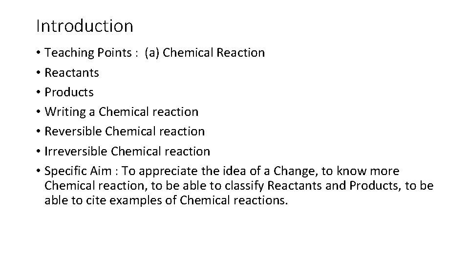 Introduction • Teaching Points : (a) Chemical Reaction • Reactants • Products • Writing