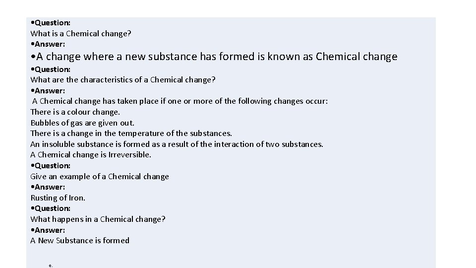 • Question: What is a Chemical change? • Answer: • A change where