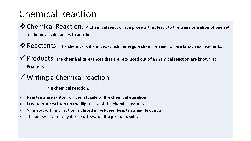 Chemical Reaction Chemical Reaction: A Chemical reaction is a process that leads to the