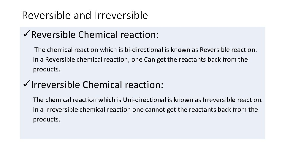 Reversible and Irreversible Reversible Chemical reaction: The chemical reaction which is bi-directional is known