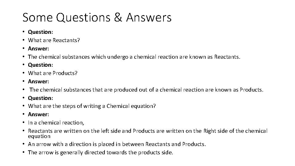 Some Questions & Answers Question: What are Reactants? Answer: The chemical substances which undergo