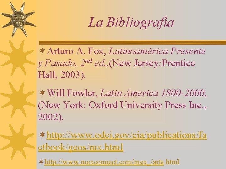 La Bibliografía ¬Arturo A. Fox, Latinoamérica Presente y Pasado, 2 nd ed. , (New