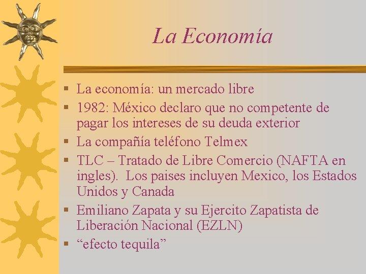 La Economía § La economía: un mercado libre § 1982: México declaro que no