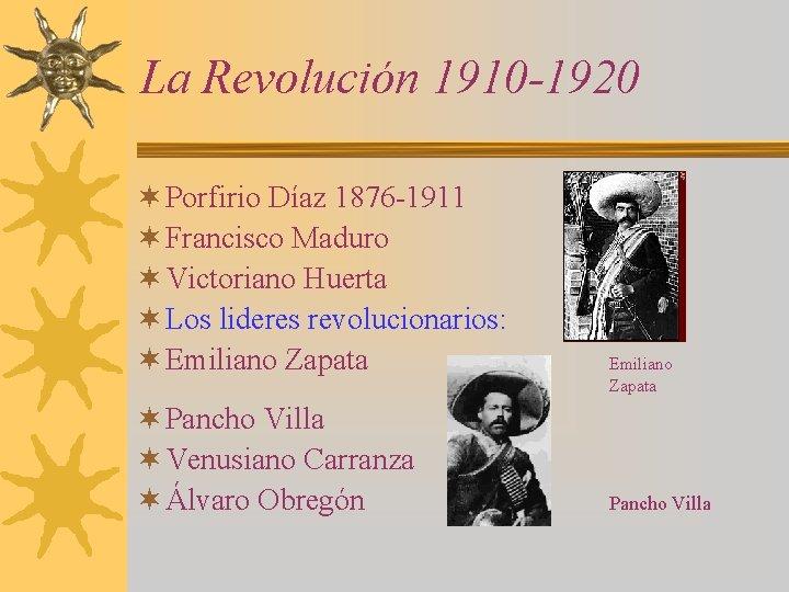La Revolución 1910 -1920 ¬ Porfirio Díaz 1876 -1911 ¬ Francisco Maduro ¬ Victoriano