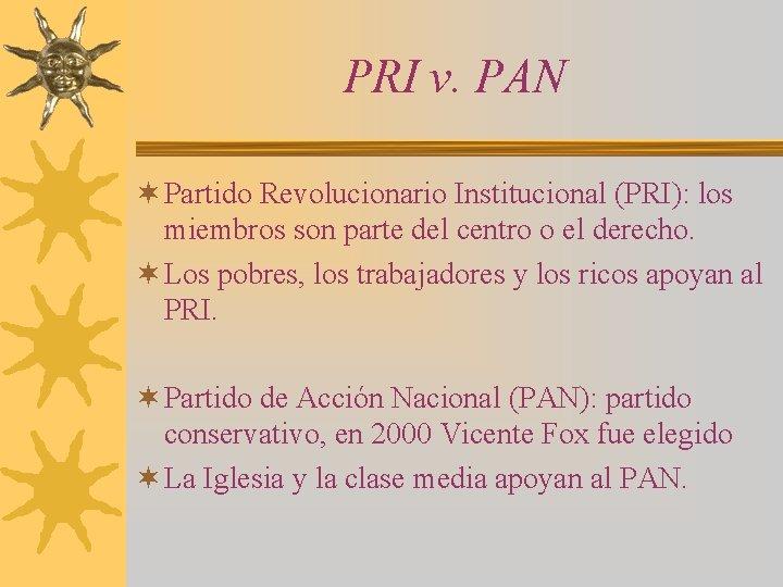 PRI v. PAN ¬ Partido Revolucionario Institucional (PRI): los miembros son parte del centro