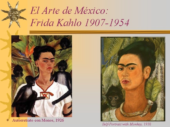 El Arte de México: Frida Kahlo 1907 -1954 ¬ Autorretrato con Monos, 1926 Self-Portrait