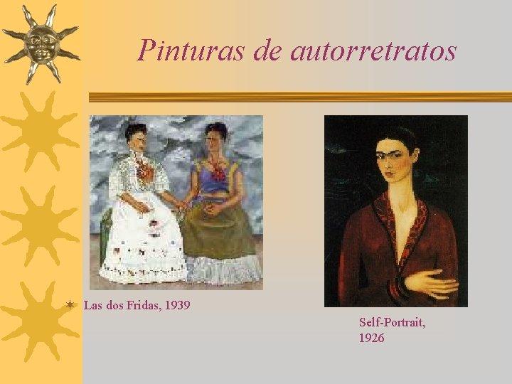 Pinturas de autorretratos ¬ Las dos Fridas, 1939 Self-Portrait, 1926