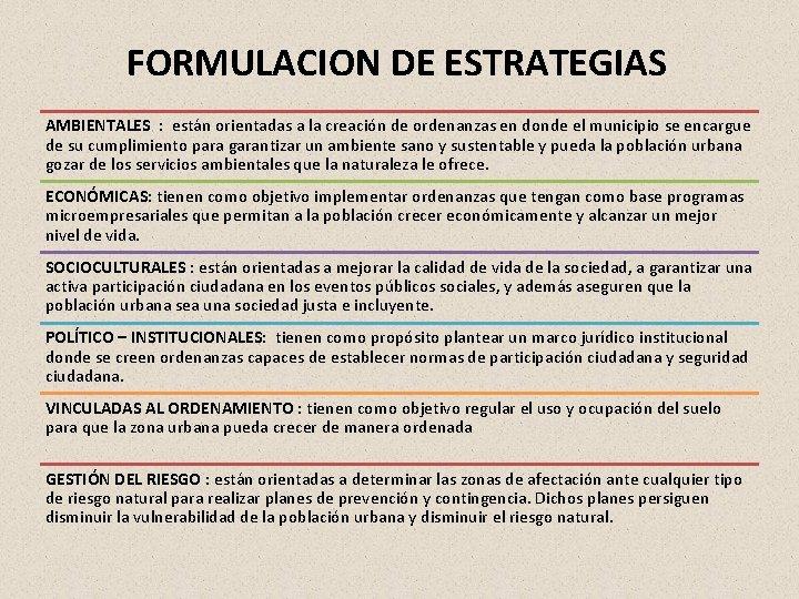 FORMULACION DE ESTRATEGIAS AMBIENTALES : están orientadas a la creación de ordenanzas en donde