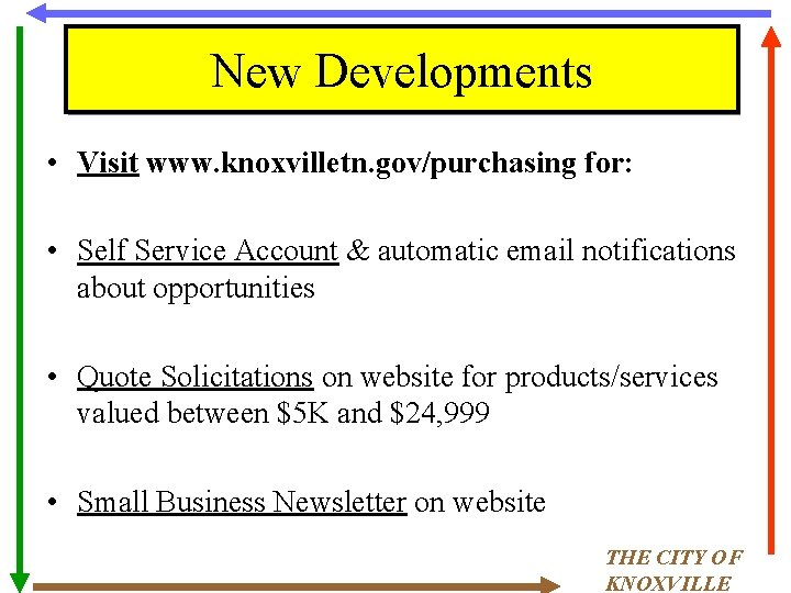 New Developments • Visit www. knoxvilletn. gov/purchasing for: • Self Service Account & automatic
