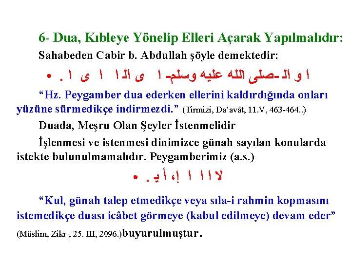 6 - Dua, Kıbleye Yönelip Elleri Açarak Yapılmalıdır: Sahabeden Cabir b. Abdullah şöyle demektedir: