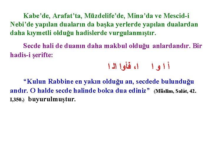 Kabe'de, Arafat'ta, Müzdelife'de, Mina'da ve Mescid-i Nebi'de yapılan duaların da başka yerlerde yapılan dualardan