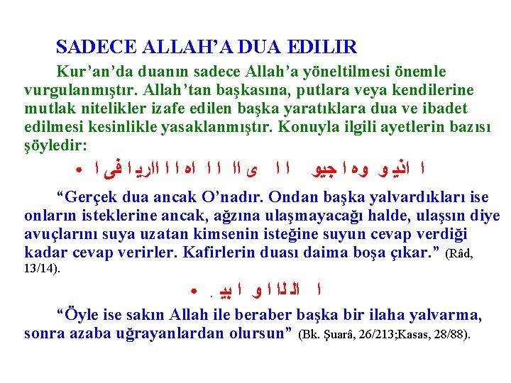 SADECE ALLAH'A DUA EDILIR Kur'an'da duanın sadece Allah'a yöneltilmesi önemle vurgulanmıştır. Allah'tan başkasına, putlara
