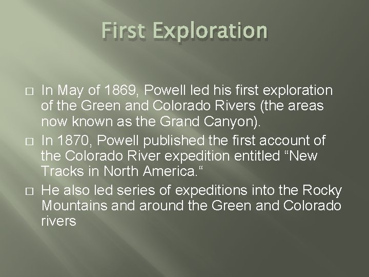 First Exploration � � � In May of 1869, Powell led his first exploration