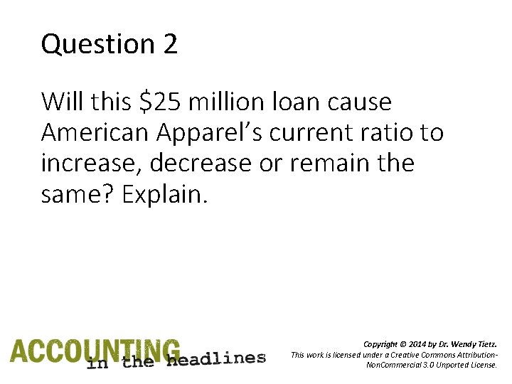 Question 2 Will this $25 million loan cause American Apparel's current ratio to increase,