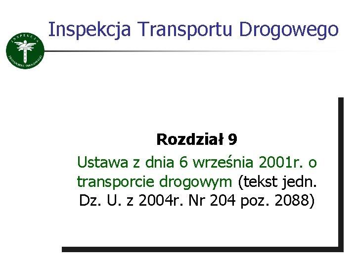 Inspekcja Transportu Drogowego Rozdział 9 Ustawa z dnia 6 września 2001 r. o transporcie