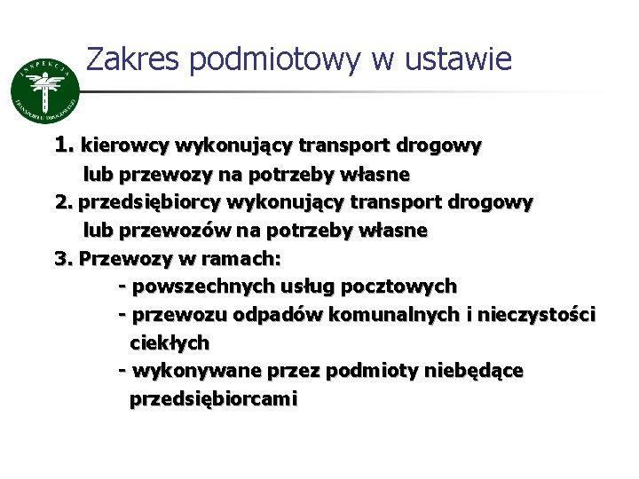 Zakres podmiotowy w ustawie 1. kierowcy wykonujący transport drogowy lub przewozy na potrzeby własne